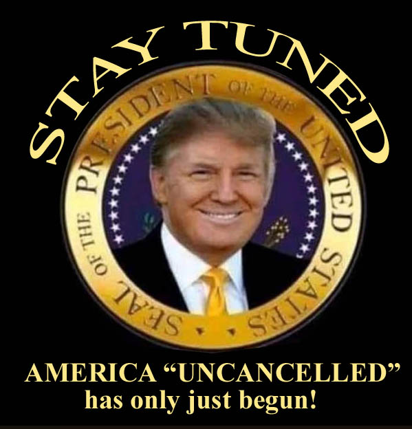 45 - STAY TUNED - AMERICA UNCANCELLED HAS ONLY JUST BEGUN - JPEG.jpg