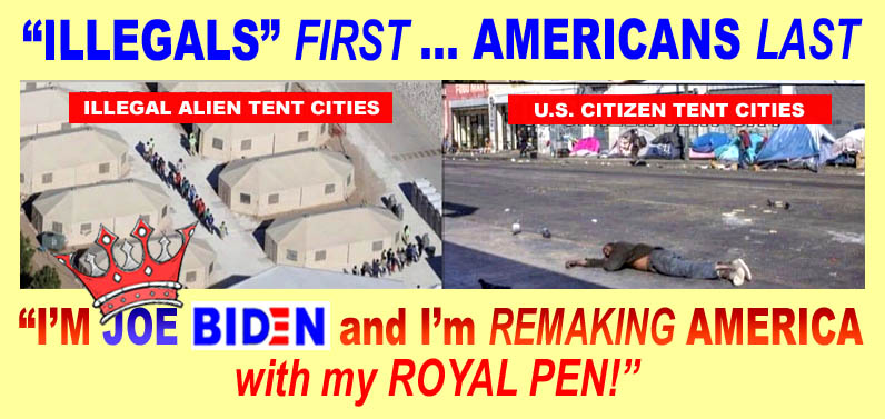 BIDEN - ILLEGALS FIRST - AMERICANS LAST - REMAKING AMERICA WITH A ROYAL PEN - JPEG.jpg